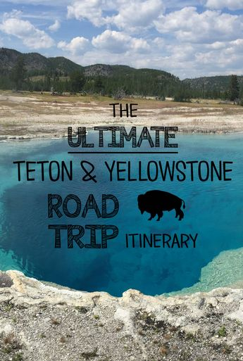 The Ultimate 7-day Teton and Yellowstone Road Trip Itinerary