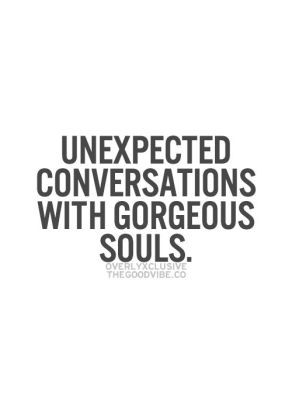 unexpected conversations with gorgeous souls