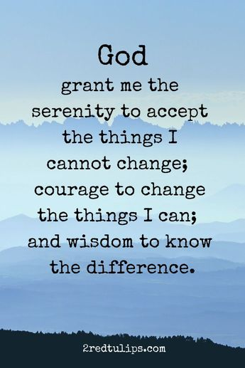 God grant me the serenity to accept the things I cannot change; courage to change the things I can; and wisdom to know the difference.  •For more positivity and inspiration, subscribe to the Monday Smile at www.2redtulips.com &  follow 2redtulips on Instagram:) #2redtulips #inspiringpositivity