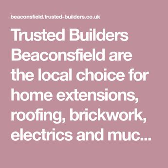 Trusted Builders Beaconsfield are the local choice for home extensions, roofing, brickwork, electrics and much in Beaconsfield. Contact us for a FREE quote