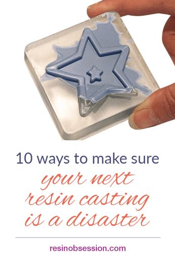 10 reasons why your resin casting is a disaster and how to avoid them