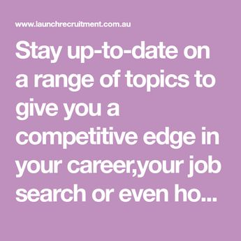 Stay up-to-date on a range of topics to give you a competitive edge in your career,your job search or even how to manage a day at the office.