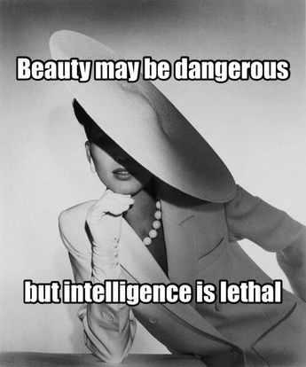 Beauty may be dangerous, but intelligence is lethal.