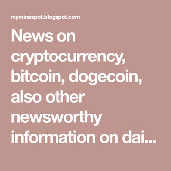 News on cryptocurrency, bitcoin, dogecoin, also other newsworthy information on daily updates. A blog about news and social networking updates.