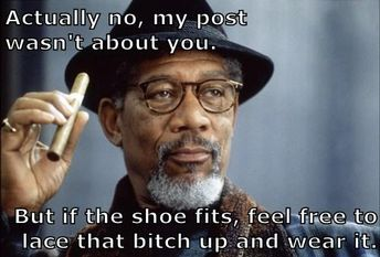 Actually no, my post wasn't about you. But if the shoe fits, feel free to lace that b*tch up and wear it.