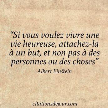"""""""Si vous voulez vivre une vie heureuse, attachez-la à un but, et non pas à des personnes ou des choses"""" Albert Einstein - #à #albert #attachezla #choses #des #einstein #heureuse #ou #pas #personnes #Si #une #vie #vivre #voulez #vous"""