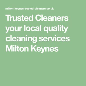 Trusted Cleaners your local quality cleaning services Milton Keynes