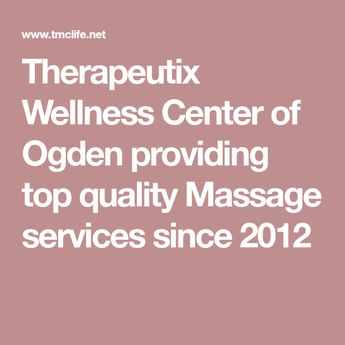 Therapeutix Wellness Center of Ogden providing top quality Massage services since 2012