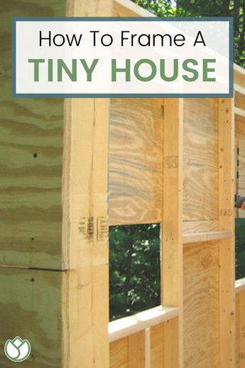 Framing My Tiny House - How To Frame A Tiny House The Right Way