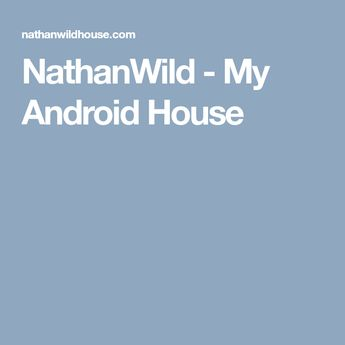 NathanWild - My Android House