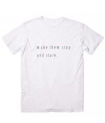 da7d31d113 Make Them Stop And Stare T-Shirt - Clothfusion
