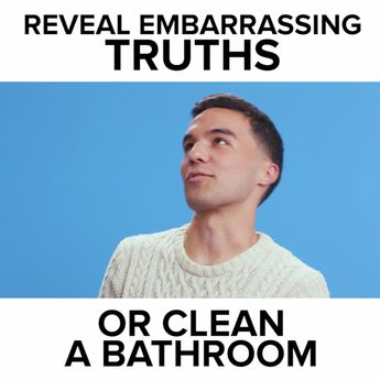 Reveal Embarrassing Truths Or Clean A Bathroom