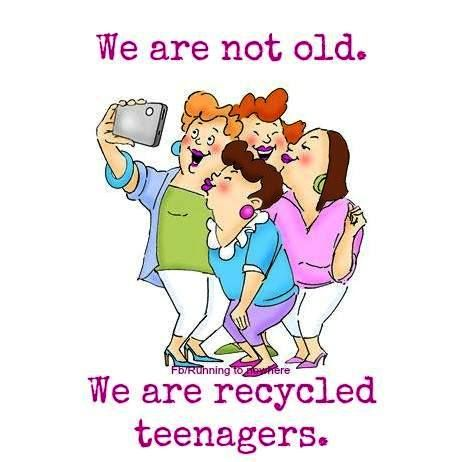 we're not old - we're recycled teenagers