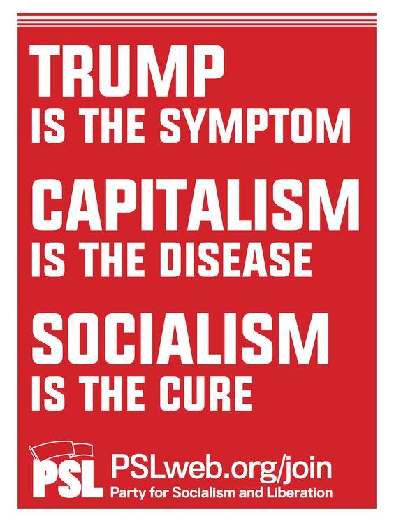 Trump is the Symptom, Capitalism is the Disease, and Socialism is the Cure. #Socialism #PSL #Trump #Resistance