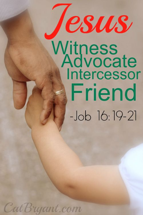 """Even now my Witness is in heaven; my Advocate is on high. My Intercessor is my Friend as my eyes pour out tears to God; on behalf of a man He pleads with God as a man pleads for his friend."" -Job 16:19-21  Jesus is our Witness, Advocate, Intercessor and Friend!!!"