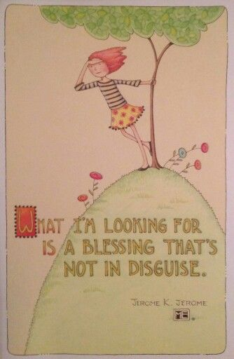 What I'm looking foris a blessing that's not indisguise -- Mary Engelbright.