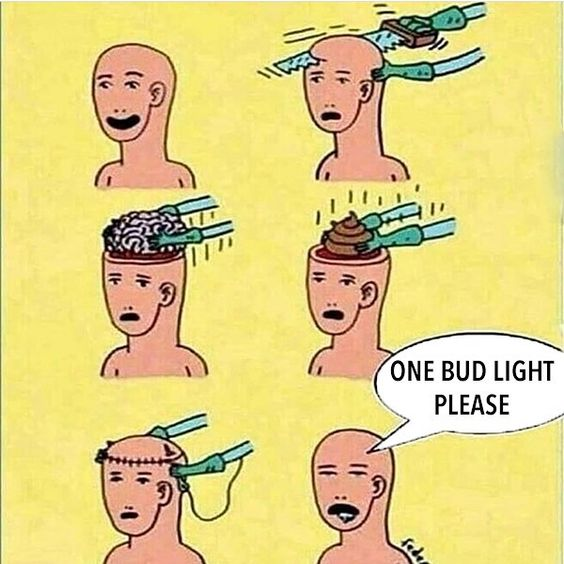 shit lobotomy to like bud light