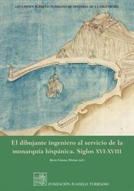 El dibujante ingeniero al servicio de la monarquía hispánica. Siglos XVI-XVIII