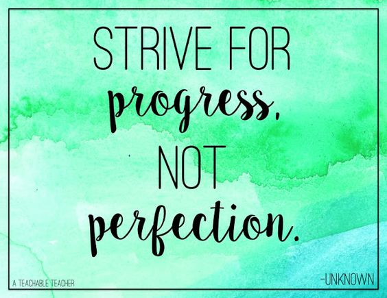 10 Not So Obvious Quotes for Teachers - Don't let a lack of perfection get you down...as long as you've got progress, you're golden!