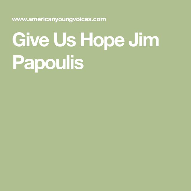 Give Us Hope Jim Papoulis