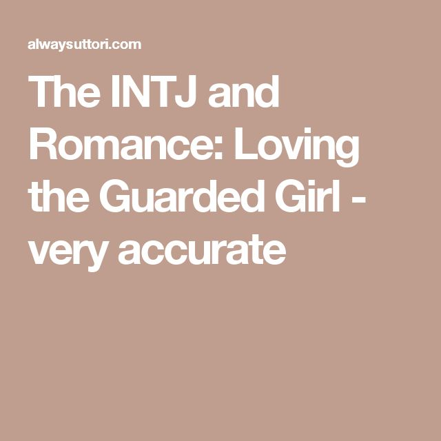 The INTJ and Romance: Loving the Guarded Girl